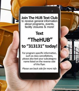 Text TheHUB (one word) to 313131 for the latest info on your favorite programs, classes, events and more!